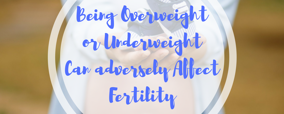 Copy of Fertility Facts Being Overweight or underweight can adversely affect fertility