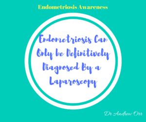 Endometriosis Awareness Endometriosis can only be definitively diagnosed by a laparoscopy