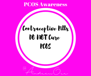 PCOS Awareness Contraceptive Pills do not cure PCOS