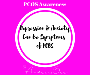 PCOS Awareness Depression and anxiety can be a symptom of PCOS 1