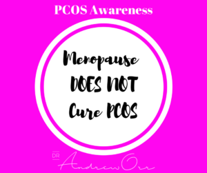 PCOS Awareness Menopause does not cure PCOS