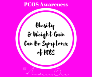 PCOS Awareness Obesity and weight gain can be symptoms of PCOS