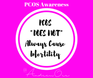 PCOS Awareness PCOS does not always cause infertility